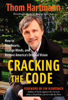 Cracking the Code (How to Win Hearts, Change Minds, and Restore America's Original Vision) by Thom Hartmann, 9781576756270