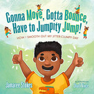 Gonna Move, Gotta Bounce, Have to Jumpity Jump! (How I Smooth Out My Jitter-Clumpy Day) by Jamaree Stokes, Charli Vince, 9781736324318