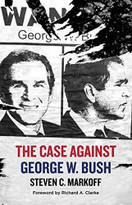The Case Against George W. Bush by Steven C. Markoff, Richard A. Clarke, 9781644281352