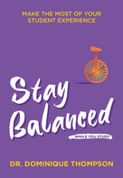 Stay Balanced While You Study (Make the Most of Your Student Experience) (Miniature Edition) by Dominique Thompson, 9781789561906
