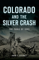 Colorado and the Silver Crash (The Panic of 1893) by John F. Steinle, 9781467147576