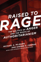 Raised to Rage (The Politics of Anger and the Roots of Authoritarianism) by Michael A. Milburn, Sheree D. Conrad, 9780262533256