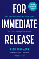 For Immediate Release (Shape Minds, Build Brands, and Deliver Results with Game-Changing Public Relations) by Ronn Torossian, Karen Kelly, 9781953295095
