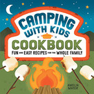 Camping with Kids Cookbook (Fun and Easy Recipes for the Whole Family) by Amelia Mayer, 9781648763939