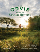 The Orvis Guide to Upland Hunting by Reid Bryant, Brian Grossenbacher, Simon Perkins, The Orvis Company, 9780789327741