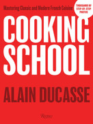 Cooking School (Mastering Classic and Modern French Cuisine) by Alain Ducasse, 9780789335708