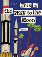 This is the Way to the Moon (A Children's Classic) by Miroslav Sasek, 9780789318428