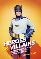 Heroes & Villains (A Photographic Odyssey into the Fantastic World of Cosplay) by Andrew Boyle, 9781925418453