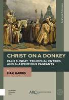 Christ on a Donkey - Palm Sunday, Triumphal Entries, and Blasphemous Pageants - 9781641892889 by Max Harris, 9781641892889