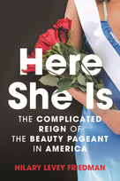 Here She Is (The Complicated Reign of the Beauty Pageant in America) - 9780807014714 by Hilary Levey Friedman, 9780807014714