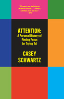 Attention: A Personal History of Finding Focus (or Trying To) by Casey Schwartz, 9780525435983