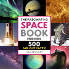 The Fascinating Space Book for Kids (500 Far-Out Facts!) - 9781638786467 by Lisa Reichley, 9781638786467