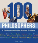 100 Philosophers (A Guide to the World's Greatest Thinkers) by Peter J. King, 9780785830221