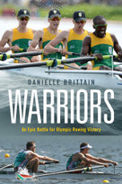 Warriors (An epic battle for Olympic rowing victory) by Danielle Brittain, 9781928257905