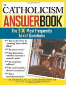 The Catholicism Answer Book (The 300 Most Frequently Asked Questions) by Rev Kenneth Brighenti, John Trigilio, Jr., 9781402208065