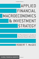Applied Financial Macroeconomics and Investment Strategy (A Practitioner's Guide to Tactical Asset Allocation) by Robert T. McGee, 9781137428394