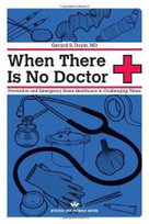 When There Is No Doctor (Preventive and Emergency Healthcare in Uncertain Times) by Gerard S. Doyle, 9781934170113