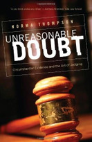 Unreasonable Doubt (Circumstantial Evidence and the Art of Judgment) by Norma Thompson, 9781589880726