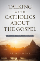 Talking with Catholics about the Gospel (A Guide for Evangelicals) by Christopher A. Castaldo, 9780310518143