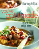 You've Got It Made (Deliciously Easy Meals to Make Now and Bake Later) - 9781558323513 by Diane Phillips, 9781558323513