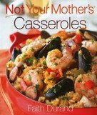 Not Your Mother's Casseroles - 9781558324831 by Faith Durand, 9781558324831