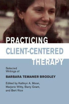 Practicing Client-Centered Therapy (Selected Writings of Barbara Temaner-Brodley) by Kathryn A Moon, Marjory Witty, Barry Grant, Bert Rice, 9781906254261