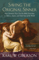 Saving the Original Sinner (How Christians Have Used the Bible's First Man to Oppress, Inspire, and Make Sense of the World) - 9780807080276 by Karl W. Giberson, 9780807080276