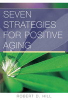 Seven Strategies for Positive Aging by Robert D. Hill, 9780393705232