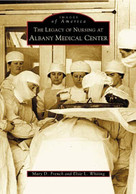 The Legacy of Nursing at Albany Medical Center by Mary D. French, Elsie L. Whiting, 9780738534879