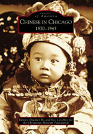 Chinese in Chicago (1870-1945) by Chuimei Ho, Soo Lon Moy, Chinatown Museum Foundation, 9780738534442