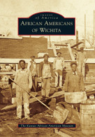 African Americans of Wichita by The Kansas African American Museum, 9781467114813