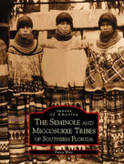 The Seminole and Miccosukee Tribes of Southern Florida by Patsy West, Locomotive History, Southern Railway Historical Association, 9780738514697