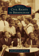 Civil Rights in Birmingham by Laura Caldell Anderson, Birmingham Civil Rights Institute, 9781467110679