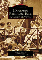 Maryland's Forests and Parks (A Century of Progress) by Robert F. Bailey III, Maryland Department of Natural Resources, 9780738543512