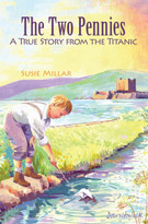 Two Pennies:A True Story from the Titanic (A True Story from the Titanic) by Susie Millar, 9781456776671