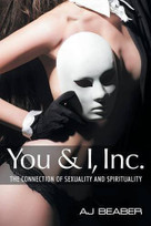 You & I, Inc. (The Connection of Sexuality and Spirituality) by Aj Beaber, 9781504332163