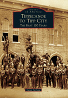 Tippecanoe to Tipp City (The First 100 Years) by Susan Furlong, 9780738594453
