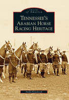 Tennessee's Arabian Horse Racing Heritage by Andra Kowalczyk, 9780738543901
