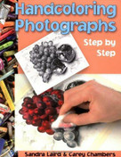 Handcoloring Photographs Step by Step by Sandra Laird, Carey Chambers, 9780936262543