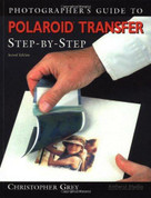 Photographer's Guide to Polaroid Transfer (Step-By-Step) by Christopher Grey, 9781584280644