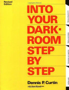 Into Your Darkroom Step by Step by Dennis Curtin, 9780936262062