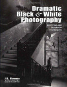 Dramatic Black & White Photography (Shooting and Darkroom Techniques) by J D Hayward, 9781584280279