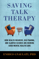 Saving Talk Therapy (How Health Insurers, Big Pharma, and Slanted Science are Ruining Good Mental Health Care) by Enrico Gnaulati, 9780807093405