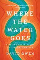 Where the Water Goes (Life and Death Along the Colorado River) - 9780735216099 by David Owen, 9780735216099