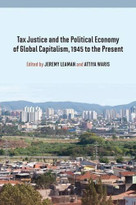 Tax Justice and the Political Economy of Global Capitalism, 1945 to the Present by Jeremy Leaman, Attiya Waris, 9780857458810