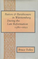 Pastors and Parishioners in Württemberg During the Late Reformation, 1581-1621 by Bruce Tolley, 9780804716819