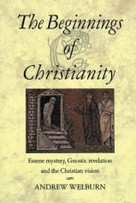 The Beginnings of Christianity (Essene Mystery, Gnostic Revelation and the Christian Vision) by Andrew Welburn, 9780863154485