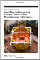 Modelling and Measuring Reactor Core Graphite Properties and Performance by Gareth B Neighbour, 9781849733908