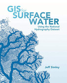 GIS for Surface Water (Using the National Hydrography Dataset) by Jeff Simley, 9781589484795