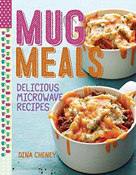 Mug Meals (Delicious Microwave Recipes) by Dina Cheney, 9781627109161